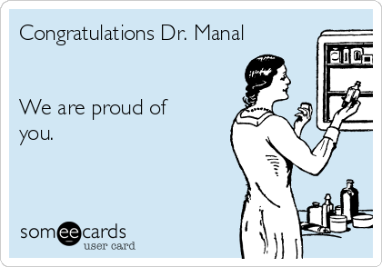 Congratulations Dr. Manal   We are proud of you.