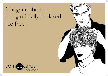Congratulations on being officially declared lice-free!