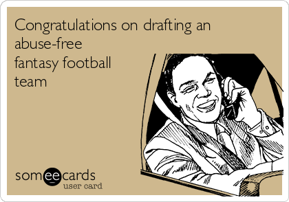 Congratulations on drafting an abuse-free fantasy football team