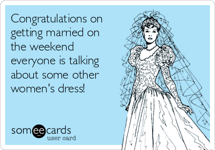 Congratulations on  getting married on the weekend everyone is talking about some other women's dress!