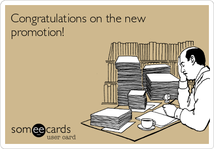 Congratulations on the new promotion!