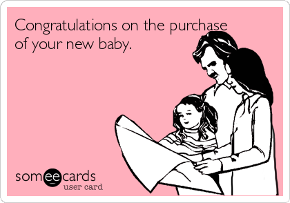 Congratulations on the purchase of your new baby.
