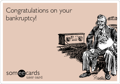Congratulations on your bankruptcy!