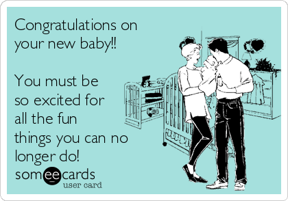 Congratulations on your new baby!!  You must be  so excited for all the fun  things you can no longer do!