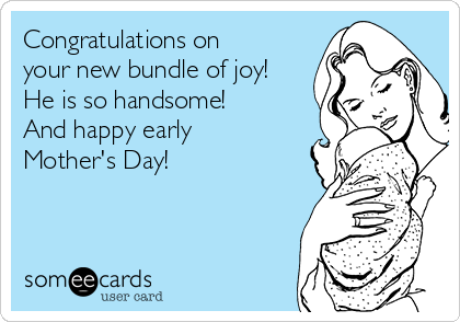 Congratulations on your new bundle of joy! He is so handsome! And happy early Mother's Day!
