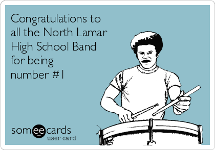 Congratulations to all the North Lamar High School Band for being number #1