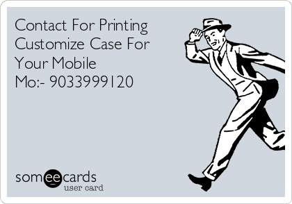 Contact For Printing Customize Case For Your Mobile Mo:- 9033999120