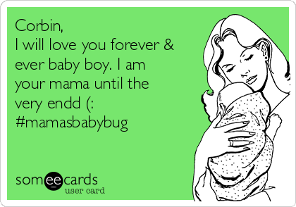 Corbin, I will love you forever & ever baby boy. I am your mama until the very endd (: #mamasbabybug