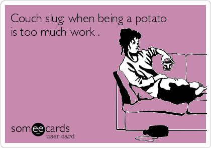 Couch slug: when being a potato is too much work .