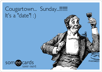 "Cougartown...  Sunday...!!!!!!!!  It's a ""date""! :)"