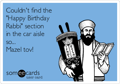 """Couldn't find the """"Happy Birthday Rabbi"""" section in the car aisle so... Mazel tov!"""