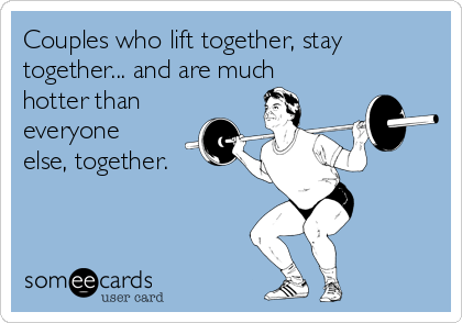 Couples who lift together, stay together... and are much hotter than everyone else, together.