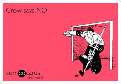Crow says NO
