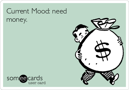 Current Mood: need money.