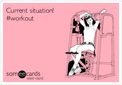 Current situation! #workout
