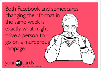 Both Facebook and someecards  changing their format in