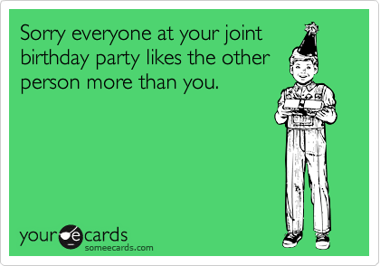 Sorry everyone at your joint
