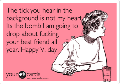 The tick you hear in the background is not my heart. 