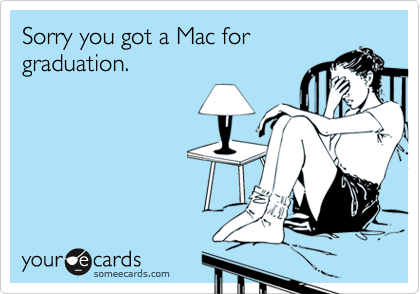 Sorry you got a Mac for