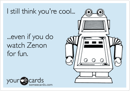 I still think you're cool...  