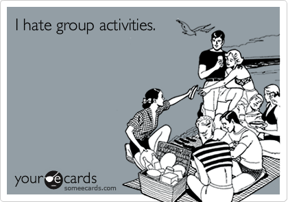 I hate group activities.