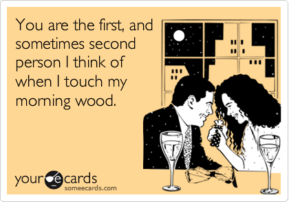 You are the first, and