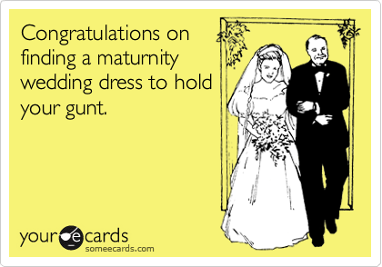 Congratulations on finding a maturnity wedding dress to hold your gunt.