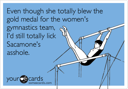 Even though she totally blew the gold medal for the women's gymnastics team,