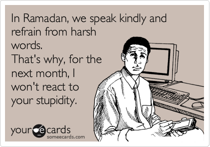 In Ramadan, we speak kindly and refrain from harsh