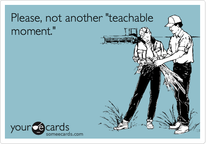 """Please, not another """"teachable moment."""""""