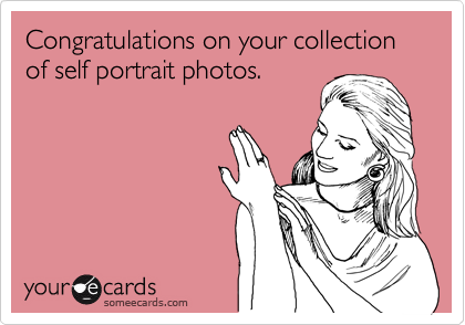 Congratulations on your collection of self portrait photos.