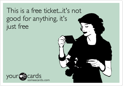 This is a free ticket...it's not