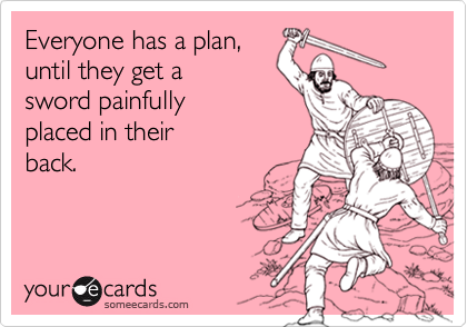 Everyone has a plan,