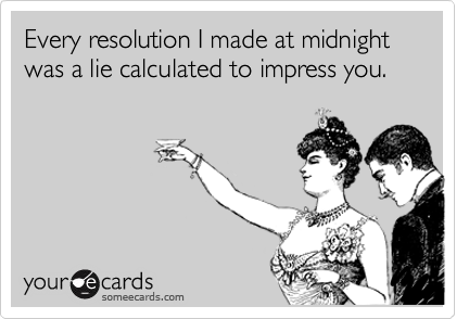 Every resolution I made at midnight was a lie calculated to impress you.