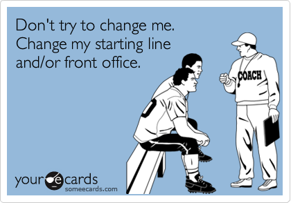 Don't try to change me.  