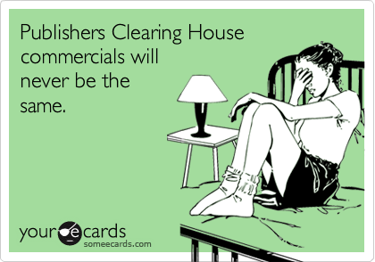 Publishers Clearing House commercials will never be the same.