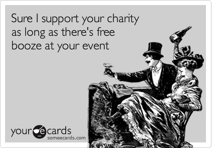 Sure I support your charityas long as there's free booze at your event