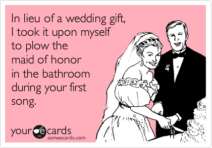 In lieu of a wedding gift,