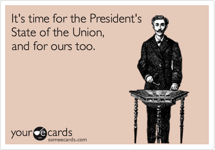 It's time for the President's State of the Union, and for ours too.