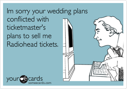 Im sorry your wedding plans conflicted with