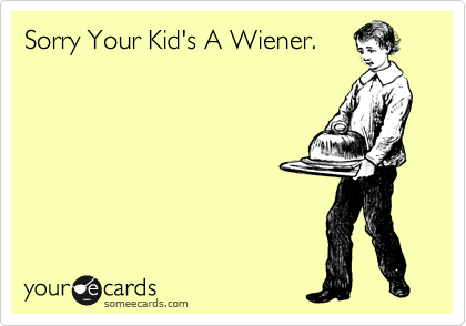 Sorry Your Kid's A Wiener.