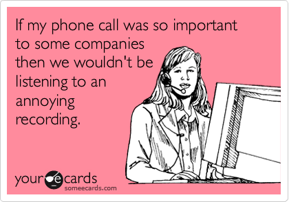 If my phone call was so important to some companies
