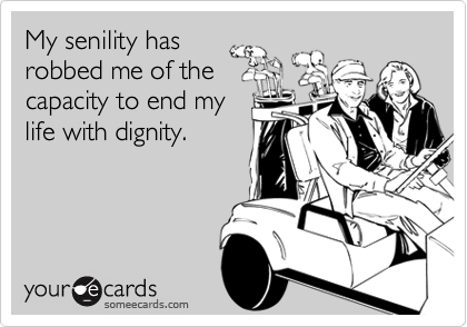 My senility has