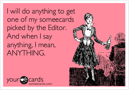 I will do anything to get