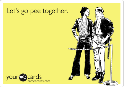 Let's go pee together.