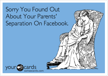 Sorry You Found OutAbout Your Parents'Separation On Facebook.