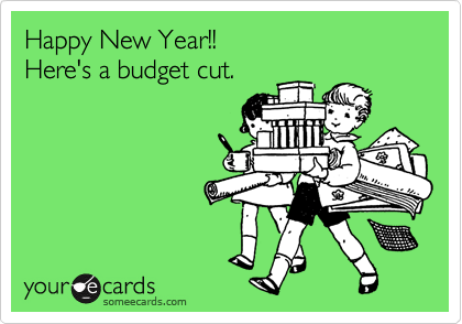Happy New Year!! Here's a budget cut.