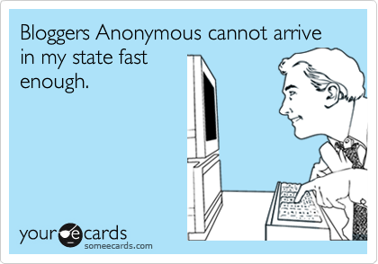 Bloggers Anonymous cannot arrive in my state fastenough.