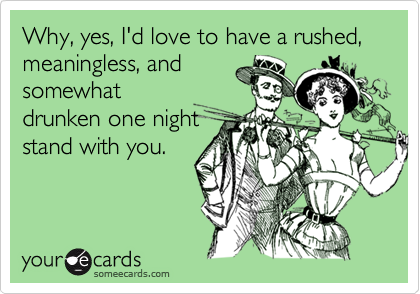 Why, yes, I'd love to have a rushed, meaningless, and