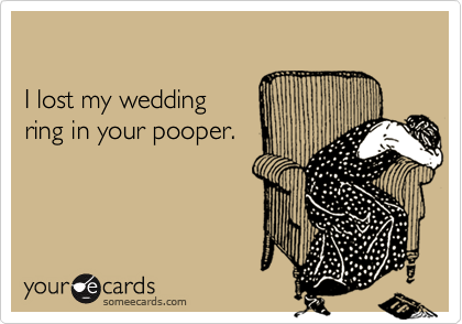 I lost my wedding ring in your pooper Cry For Help Ecard